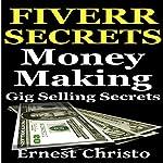 Fiverr Secrets: Money Making Gig Selling Secrets | Ernest Christo