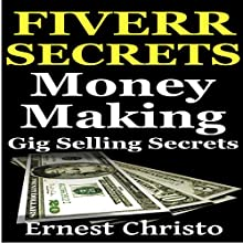 Fiverr Secrets: Money Making Gig Selling Secrets (       UNABRIDGED) by Ernest Christo Narrated by JC Anonymous