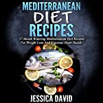 Mediterranean Diet Recipes: 37 Mouthwatering Mediterranean Diet Recipes for Weight Loss and Vigorous Heart Health | Jessica David
