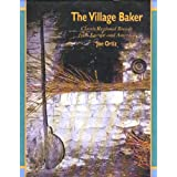 The Village Baker: Classic Regional Breads from Europe and Americaby Joe Ortiz