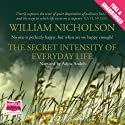 The Secret Intensity of Everyday Life (       UNABRIDGED) by William Nicholson Narrated by Adjoa Andoh