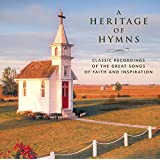 A Heritage of Hymns: Classic Recordings of the Great Songs of Faith and Inspiration