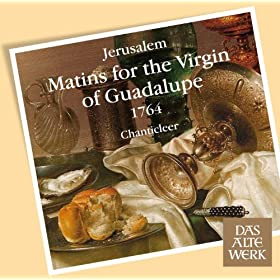 Jer�salem : Matins for the Virgin of Guadalupe : Te Deum - V Sanctus