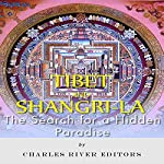 Tibet and Shangri-La: The Search for a Hidden Paradise |  Charles River Editors