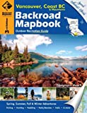 Backroad Mapbook: Vancouver, Coast and BC Mountains: Outdoor Recreation Guide