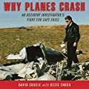 Why Planes Crash: An Accident Investigator's Fight for Safe Skies (       UNABRIDGED) by David Soucie, Ozzie Cheek Narrated by Mike Chamberlain