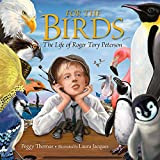 img - for For the Birds: The Life of Roger Tory Peterson book / textbook / text book