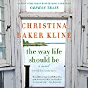 The Way Life Should Be: A Novel Hörbuch von Christina Baker Kline Gesprochen von: Caitlin Davies