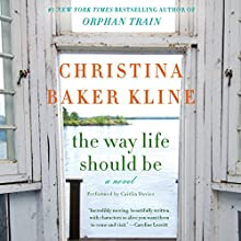 The Way Life Should Be: A Novel (       UNABRIDGED) by Christina Baker Kline Narrated by Caitlin Davies