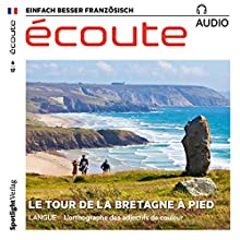 Écoute audio - Le tour de la Bretagne à pied. 6/2017: Französisch lernen Audio - Wandern in der Bretagne Hörbuch von  div. Gesprochen von:  div.