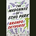 The Madonnas of Echo Park | Brando Skyhorse