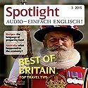 Spotlight Audio - Best of Britain, top travel tips. 3/2015: Englisch lernen Audio - Großbritannien, die besten Reisetipps Hörbuch von  div. Gesprochen von:  div.