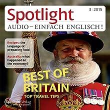 Spotlight Audio - Best of Britain, top travel tips. 3/2015: Englisch lernen Audio - Großbritannien, die besten Reisetipps (       ungekürzt) von div. Gesprochen von: div.