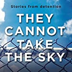 They Cannot Take the Sky | Michael Green - editor,Andre Dao - editor