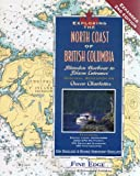 Exploring the North Coast of British Columbia: Blunden Harbour to Dixon Entrance, Including the Queen Charlotte Islands, 2nd Ed.