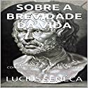 Séneca - Sobre A Brevidade da Vida [Seneca - On the Brevity of Life]: Adaptado Para Leitores Contemporâneos [Adapted for Contemporary Readers] Audiobook by Lucius Seneca, James Harris Narrated by Nicolas Villanueva