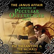The Janus Affair: A Ministry of Peculiar Occurrences Novel, Book 2 | Pip Ballantine, Tee Morris