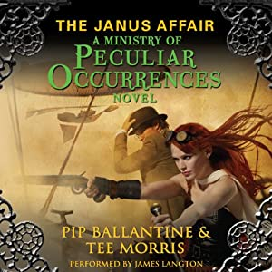 The Janus Affair: A Ministry of Peculiar Occurrences Novel, Book 2 | [Pip Ballantine, Tee Morris]