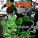 K-Tron: Unbelievable Universe Book 1 |  A Random Guy