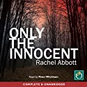 Only the Innocent Audiobook by Rachel Abbott Narrated by Peter Wickham