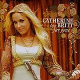 echange, troc Catherine Britt - Too Far Gone
