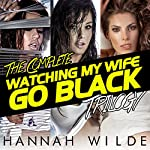 The Complete Watching My Wife Go Black Trilogy | Hannah Wilde