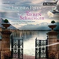 Die sieben Schwestern Hörbuch von Lucinda Riley Gesprochen von: Oliver Siebeck, Simone Kabst, Sinja Dieks