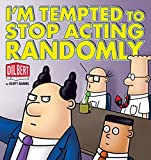 I'm Tempted to Stop Acting Randomly: A Dilbert Book (Dilbert Book Collections Graphi)