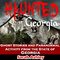 Haunted Georgia: Ghost Stories and Paranormal Activity from the State of Georgia: Haunted States Audiobook by Sarah Ashley Narrated by Elizabeth Taylor