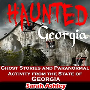 Haunted Georgia: Ghost Stories and Paranormal Activity from the State of Georgia Audiobook