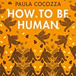 How to Be Human | Paula Cocozza