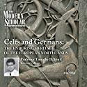 The Modern Scholar: Celts and Germans: The Enduring Heritage of the European Northlands  by Professor Timothy B. Shutt Narrated by  uncredited