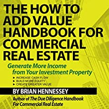 The How to Add Value Handbook for Commercial Real Estate: Generate More Income from Your Investment Property Audiobook by Brian Hennessey Narrated by Brian Hennessey