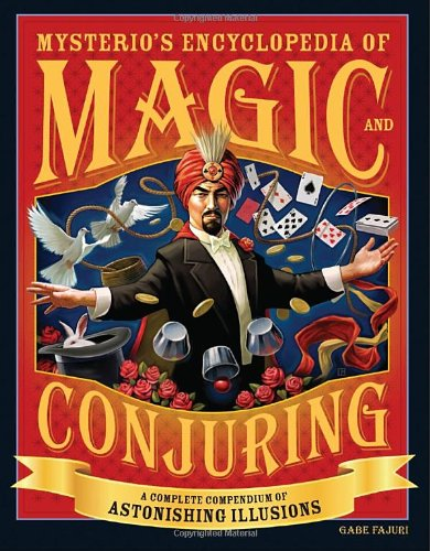 Mysterio's Encyclopedia of Magic and Conjuring: A Complete Compendium of Astonishing Illusions