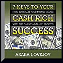 7 Keys to Your Cash Rich Success: How to Reach Your Money Goals with the One CommandTM Process Speech by Asara Lovejoy Narrated by Asara Lovejoy