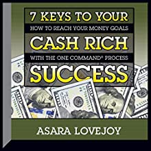 7 Keys to Your Cash Rich Success: How to Reach Your Money Goals with the One CommandTM Process  by Asara Lovejoy Narrated by Asara Lovejoy