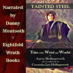 Tainted Steel: Tales of the Weird and Woeful | Aaron Hollingsworth,Cassandra Lee Hollingsworth