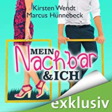 Mein Nachbar und ich Hörbuch von Kirsten Wendt, Marcus Hünnebeck Gesprochen von: Karoline Mask von Oppen, Oliver Wronka