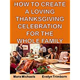 How To Create A Loving Thanksgiving Celebration For The Whole Family (More for Less Guides) ~ Evelyn Trimborn