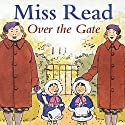 Over the Gate Audiobook by Miss Read Narrated by Gwen Watford