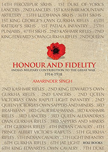 Honour and Fidelity: India's Military Contribution to the Great War 1914-18