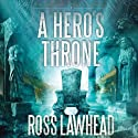 A Hero's Throne: An Ancient Earth, Book 2 (       UNABRIDGED) by Ross Lawhead Narrated by Gary Dikeos
