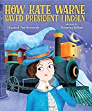 How Kate Warne Saved President Lincoln: The Story Behind the Nation s First Woman Detective