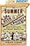 The Summer of Beer and Whiskey: How B...