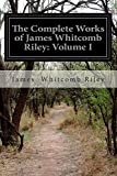 The Complete Works of James Whitcomb Riley: Volume I