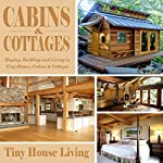 Cabins & Cottages: Buying, Building and Living in Tiny Homes, Cabins & Cottages |  Tiny House Living