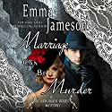 Marriage Can Be Murder: Dr. Benjamin Bones Mysteries, Volume 1 Audiobook by Emma Jameson Narrated by Matthew Lloyd Davies