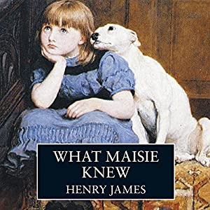 What Maisie Knew | [Henry James]