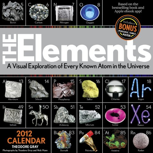 The Elements: A Visual Exploration of Every Known Atom in the Universe 2012 Calendar