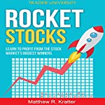 Rocket Stocks: Learn to Profit from the Stock Market's Biggest Winners | Matthew R. Kratter